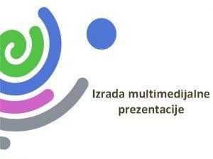 Izrada multimedijalne prezentacije Sadraj prezentacije Programi za stvaranje