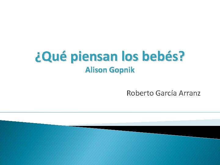 Qu piensan los bebs Alison Gopnik Roberto Garca