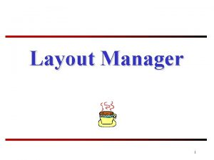 Layout Manager 1 Layout Manager To each UI