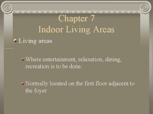 Chapter 7 Indoor Living Areas Living areas Where