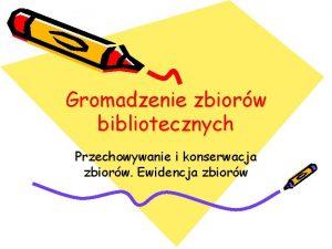Gromadzenie zbiorw bibliotecznych Przechowywanie i konserwacja zbiorw Ewidencja