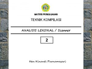 MATERI PERKULIAHAN TEKNIK KOMPILASI ANALISIS LEKSIKAL Scanner 2