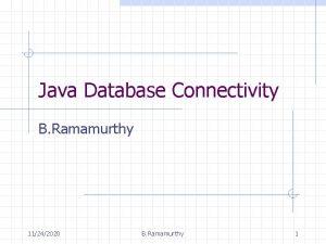 Java Database Connectivity B Ramamurthy 11242020 B Ramamurthy