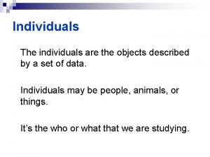 Individuals The individuals are the objects described by