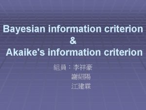 Bayesian information criterion Akaikes information criterion Bayesian information