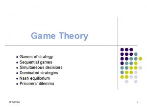 Game Theory Games of strategy l Sequential games