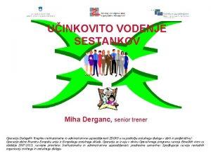 UINKOVITO VODENJE SESTANKOV Miha Derganc senior trener Operacija