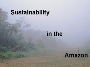 Sustainability in the Amazon ECUADOR ECUADOR Indigenous Peoples