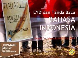 EYD dan Tanda Baca BAHASA INDONESIA Dosen Drs