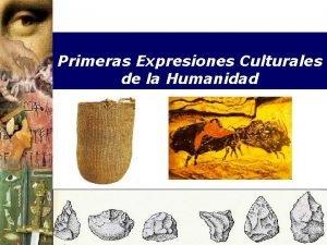 Primeras Expresiones Culturales de la Humanidad Qu vamos