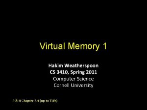 Virtual Memory 1 Hakim Weatherspoon CS 3410 Spring