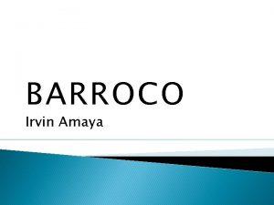 BARROCO Irvin Amaya Arquitectura Barroca La arquitectura barroca