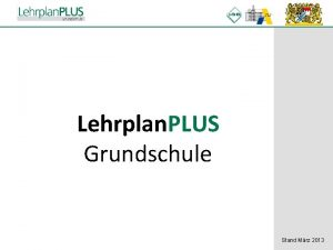Lehrplan PLUS Grundschule Stand Mrz 2013 1 Ein