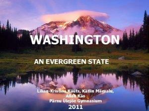 WASHINGTON AN EVERGREEN STATE LilianKristina Kts Ktlin Mesalu