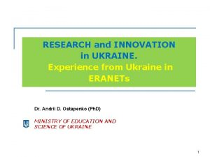 RESEARCH and INNOVATION in UKRAINE Experience from Ukraine