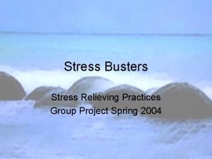 Stress Busters Stress Relieving Practices Group Project Spring