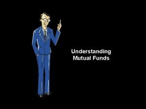 Understanding Mutual Funds We read about mutual funds