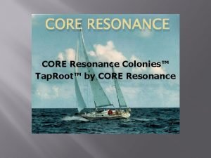 CORE RESONANCE CORE Resonance Colonies Tap Root by