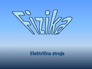Elektrina struja Elektrini naboji i njihovo meudjelovanje Grki