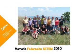 Memoria Federacin SETEM 2010 Memoria Federacin SETEM 2010