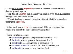 Properties Processes Cycles Two independent properties define the