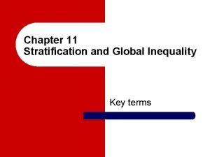 Chapter 11 Stratification and Global Inequality Key terms