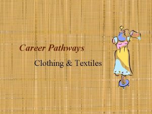 Career Pathways Clothing Textiles Key Vocabulary Textiles fiber