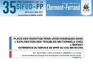 PLACE DES INVESTIGATIONS URODYNAMIQUES DANS LEXPLORATION DES TROUBLES