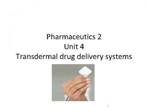 Pharmaceutics 2 Unit 4 Transdermal drug delivery systems