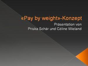 Pay by weight Konzept Prsentation von Priska Schr