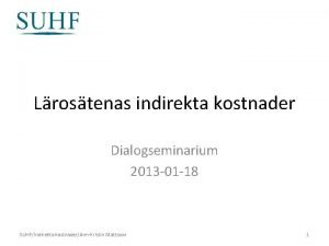 Lrostenas indirekta kostnader Dialogseminarium 2013 01 18 SUHFIndirekta