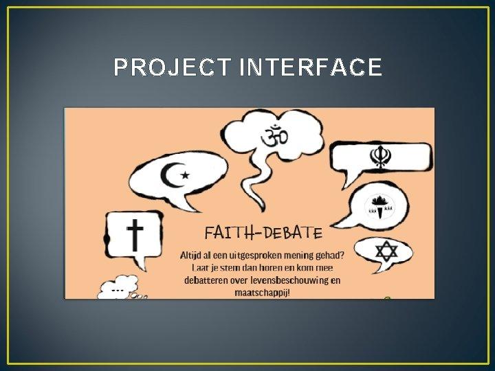 PROJECT INTERFACE Faith Debate Een dialoog rond levensbeschouwing