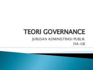 TEORI GOVERNANCE JURUSAN ADMINISTRASI PUBLIK FIAUB DEFINISI TEORI