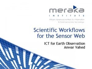 Scientific Workflows for the Sensor Web ICT for