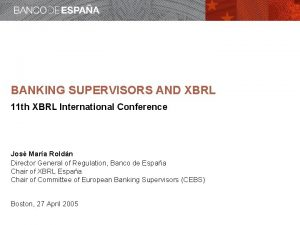 BANKING SUPERVISORS AND XBRL 11 th XBRL International