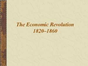 The Economic Revolution 1820 1860 How did industrialization