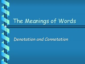 The Meanings of Words Denotation and Connotation Denotation