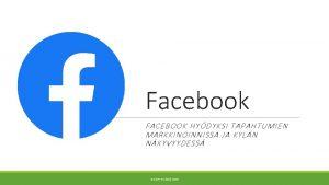 Facebook FACEBOOK HYDYKSI TAPAHTUMIEN MARKKINOINNISSA JA KYLN NKYVYYDESS
