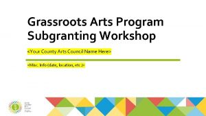 Grassroots Arts Program Subgranting Workshop Your County Arts