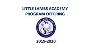 LITTLE LAMBS ACADEMY PROGRAM OFFERING 2019 2020 LITTLE