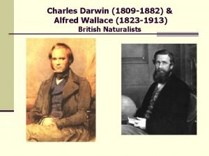 Charles Darwin 1809 1882 Alfred Wallace 1823 1913