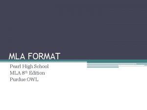 MLA FORMAT Pearl High School MLA 8 th