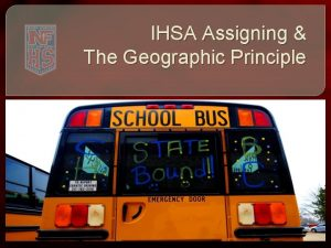 IHSA Assigning The Geographic Principle IHSA Assigning The