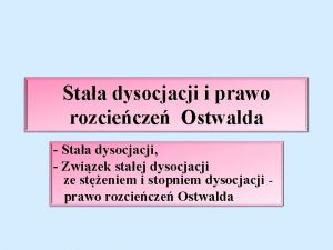 Staa dysocjacji i prawo rozciecze Ostwalda Staa dysocjacji