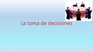 La toma de decisiones Toma de decisiones estratgicas