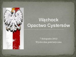 Wchock Opactwo Cystersw 7 listopada 2013 Wycieczka patriotyczna