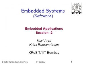 Embedded Systems Software Embedded Applications Session 2 Kavi