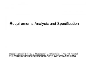 Requirements Analysis and Specification Based on presentations by