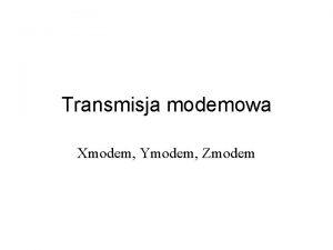Transmisja modemowa Xmodem Ymodem Zmodem Definicje znaki kontrolne