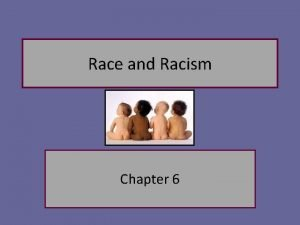 Race and Racism Chapter 6 Race A flawed
